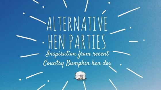 Alternative hen parties: a round up of some of the wonderful hen do activities at Country Bumpkin Yurts.
