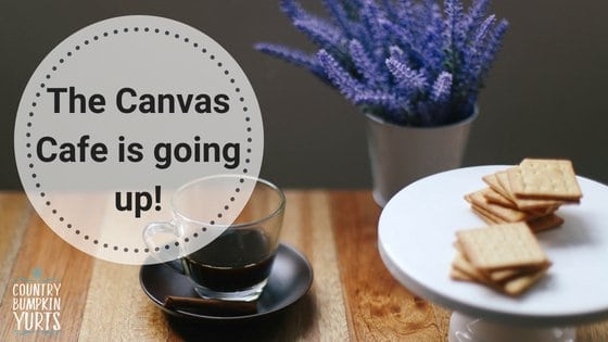 The Canvas Café is going up! Glamping and café life in the East Midlands.