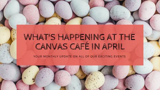 Canvas Café April Events