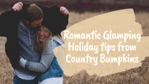 Romantic Glamping Holiday Tips