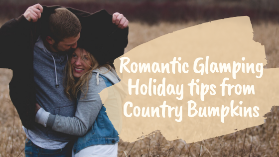 Romantic Glamping Holiday Tips