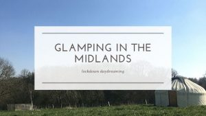 Glamping in the Midlands