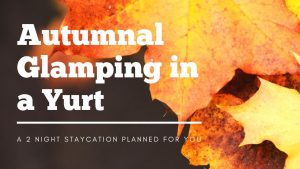 Glamping in a Yurt in Autumn